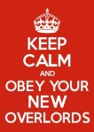 keep calm and obey your new overlords